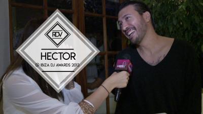 Rendez-vous with Hector @ Ibiza Dj Awards 2013