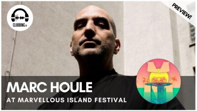 Clubbing Experience with Marc Houle (live) @ Marvellous Island