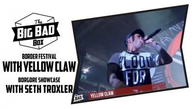 The Big Bad (b)Ass - Report @ Border Festival with Yellow Claw - Borgore & Showcase wih Seth Troxler