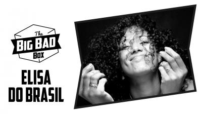 The Big Bad Box with Elisa Do Brasil