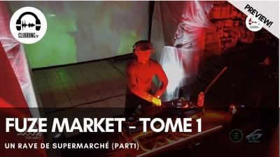 Clubbing Experience with Fuze Market - Tome 1 : Un rave de supermarché (part1)