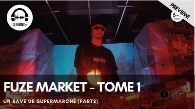 Clubbing Experience with Fuze Market - Tome 1 : Un rave de supermarché (part2)