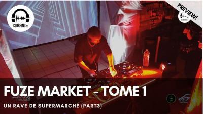 Clubbing Experience with Fuze Market - Tome 1 : Un rave de supermarché (part3)