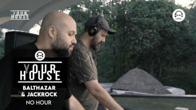 (Y)our House - No Hour with Balthazar & Jackrock