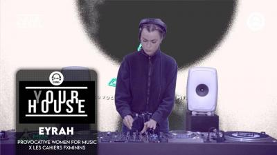 (Y)our house - Provocative Women For Music x Les Cahiers Fxminins with Eyrah