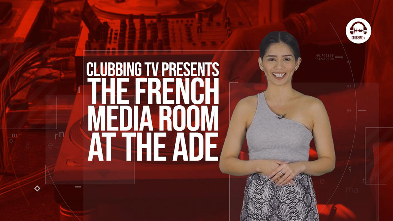 Clubbing Trends N°66 : Clubbing TV presents The French Media Room at the ADE