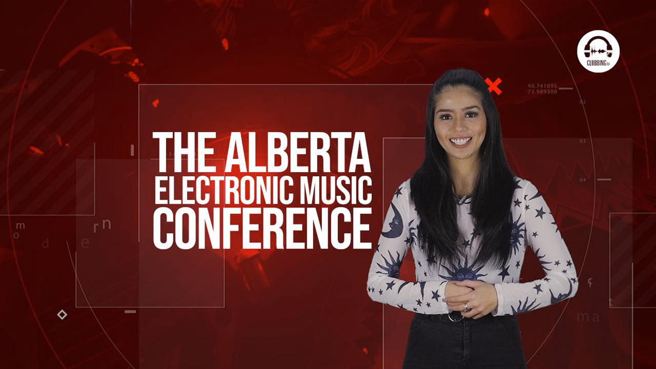Clubbing Trends N°68 : The ALBERTA ELECTRONIC MUSIC  CONFERENCE [AEMCON]
