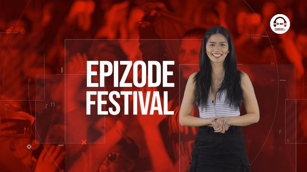 Clubbing Trends N°70 : Epizode Festival