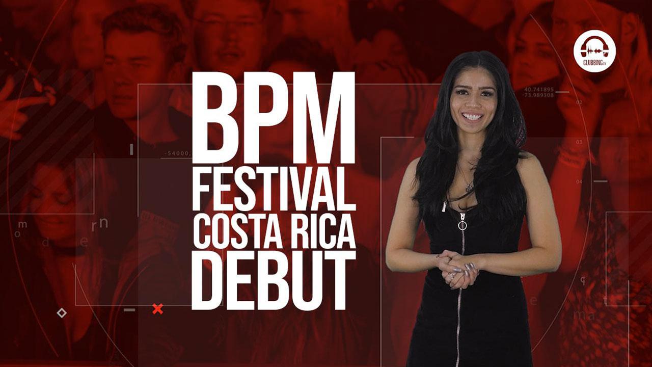 Clubbing Trends N°72 : BPM Festival Costa Rica Debut