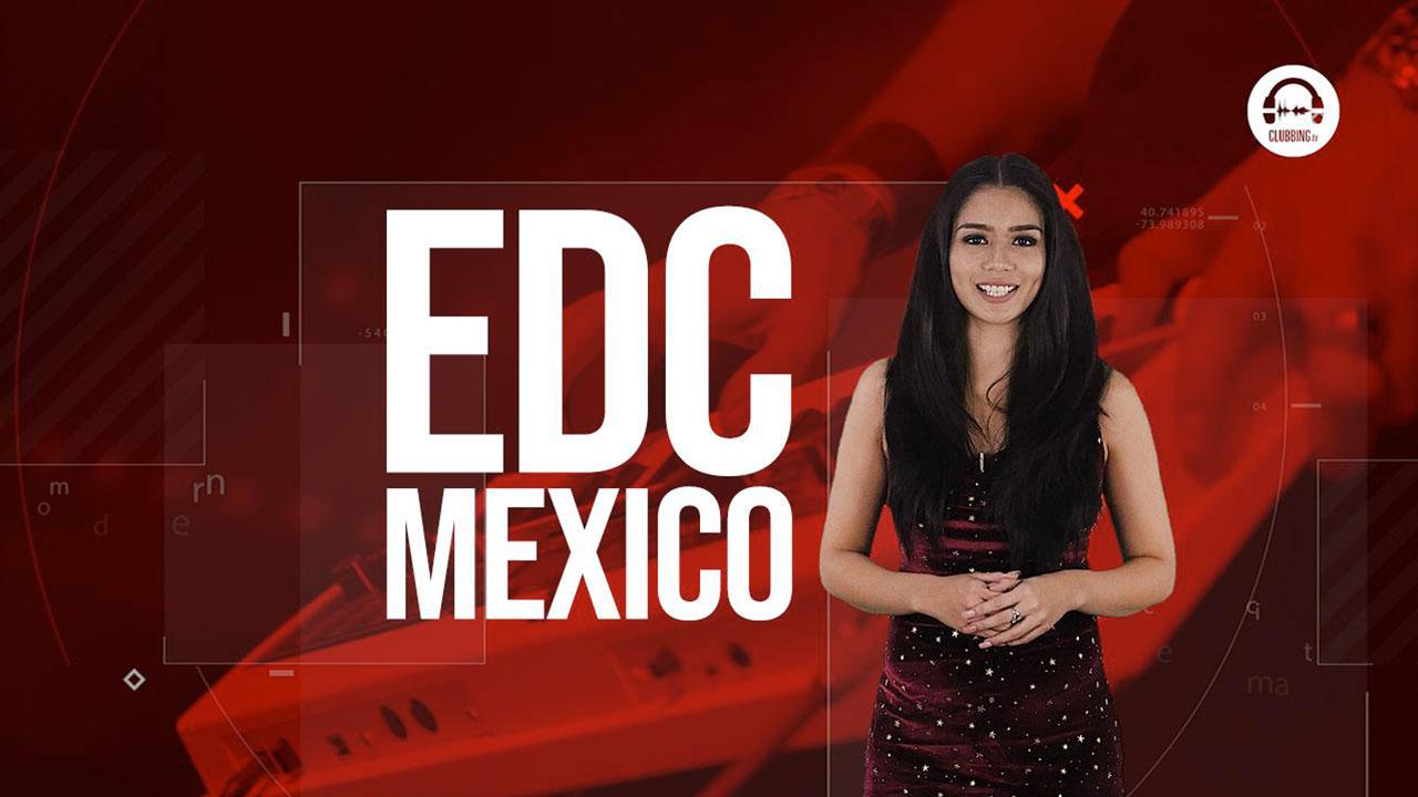 Clubbing Trends N°83 : EDC Mexico