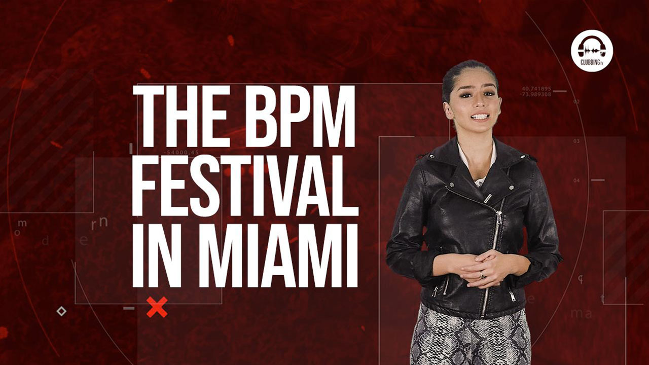 Clubbing Trends N°86 : The BPM Festival in Miami !