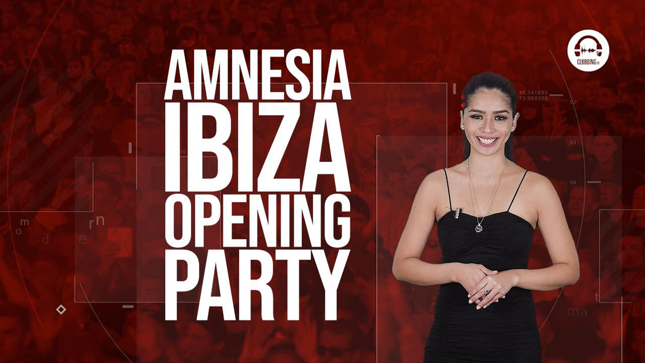 Clubbing Trends N°87 : Amnesia Ibiza Opening Party !