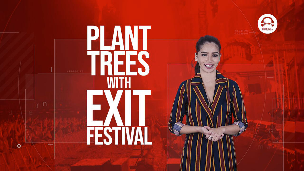Clubbing Trends N°88 : Plant trees with Exit Festival